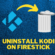 How to Uninstall Kodi from Your FireStick (December 2020)