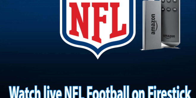 How to Watch Live NFL Football on FireStick (August 2021)
